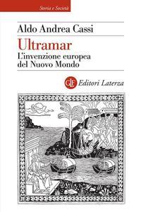 Aldo Andrea Cassi - Ultramar. L'invenzione europea del Nuovo Mondo