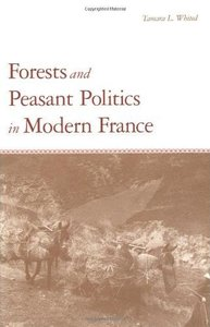 Forests and Peasant Politics in Modern France (repost)