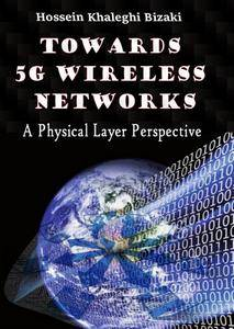"""""""Towards 5G Wireless Networks: A Physical Layer Perspective"""" ed. by Hossein Khaleghi Bizaki"""