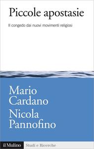 Mario Cardano, Nicola Pannofino - Piccole apostasie. Il congedo dai nuovi movimenti religiosi (2015)