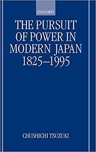 The Pursuit of Power in Modern Japan 1825-1995