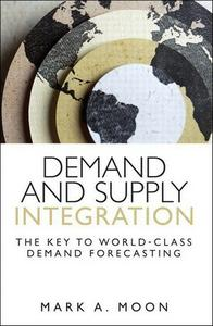 Demand and Supply Integration: The Key to World-Class Demand Forecasting (repost)