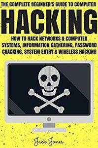 Hacking: The Complete Beginner's Guide To Computer Hacking: How To Hack Networks and Computer Systems