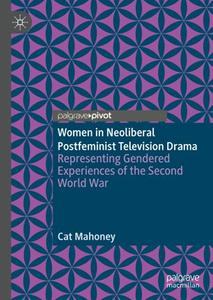 Women in Neoliberal Postfeminist Television Drama Representing Gendered Experiences of the Second...
