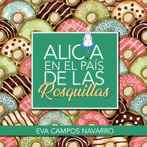 «Alicia en el país de las rosquillas» by Eva Campos Navarro