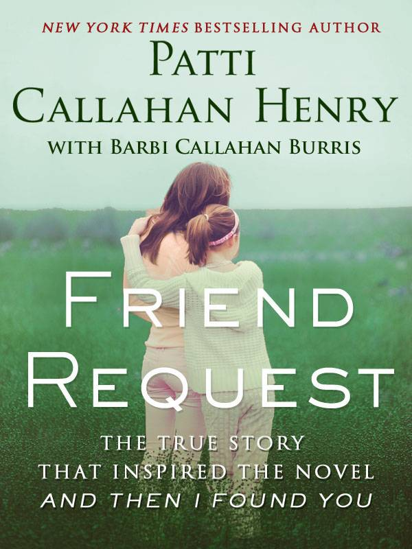 Friend Request: The True Story that Inspired the Novel And Then I Found You