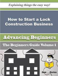 How to Start a Lock Construction Business (Beginners Guide)