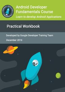 Android Developer Fundamentals Course: Practical Workbook by Google Developer Training Team