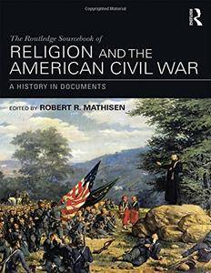 The Routledge Sourcebook of Religion and the American Civil War: A History in Documents(Repost)