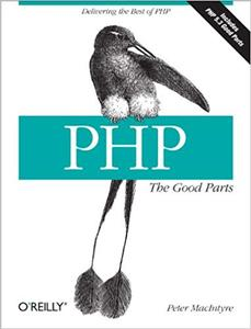 PHP: The Good Parts: Delivering the Best of PHP (Repost)