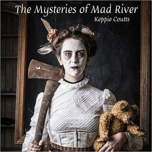 Keppie Coutts - The Mysteries Of Mad River (2017)