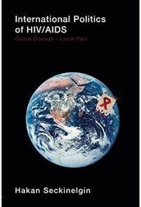 International Politics of HIV/AIDS: Global Disease-Local Pain