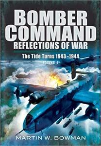 Bomber Command. Volume 4: The Tide Turns 1943 -1944 (Bomber Command Reflections of War)