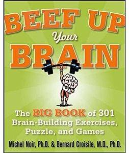 Beef Up Your Brain: The Big Book of 301 Brain-Building Exercises, Puzzles and Games! [Repost]