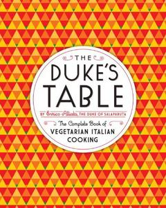 The Duke's Table The Complete Book of Vegetarian Italian Cooking