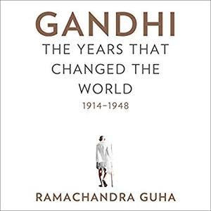 Gandhi: The Years That Changed the World, 1914-1948 [Audiobook]