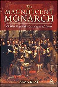 The Magnificent Monarch: Charles II and the Ceremonies of Power