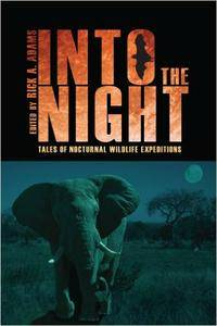 Into the Night: Tales of Nocturnal Wildlife Expeditions (repost)