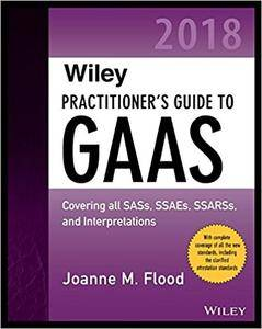 Wiley Practitioner's Guide to GAAS 2018: Covering all SASs, SSAEs, SSARSs, PCAOB Auditing Standards, and Interpretations