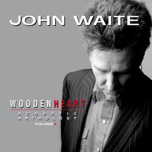 John Waite - Wooden Heart, Vol. 2: Acoustic Anthology (2017)