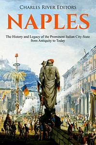 Naples: The History and Legacy of the Prominent Italian City-State from Antiquity to Today