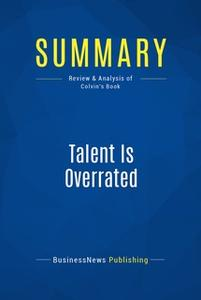 «Summary: Talent Is Overrated» by BusinessNews Publishing