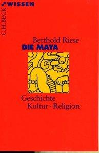 Die Maya: Geschichte, Kultur, Religion