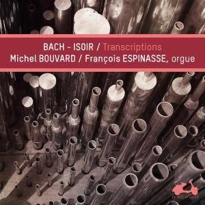 Michel Bouvard, Francois Espinasse - Bach-Isoir: Transcriptions (2016)