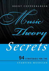 Music Theory Secrets: 94 Strategies for the Starting Musician (repost)