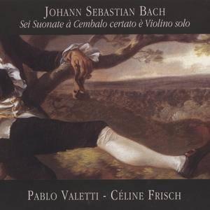 Pablo Valetti, Céline Frisch - J.S. Bach: Sei Suonate a Cembalo certato e Violino solo (2003)