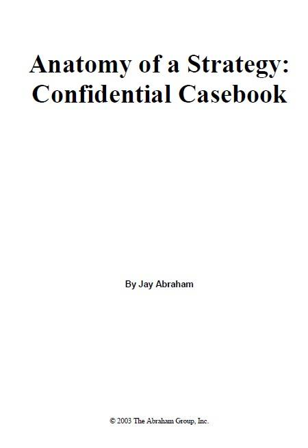 Jay Abraham - Anatomy of a Strategy - Confidential Casebook