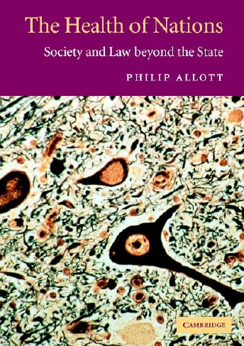 """""""The Health of Nations: Society and Law beyond the State"""" by Philip Allott"""