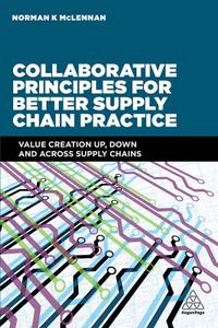Collaborative Principles for Better Supply Chain Practice: Value Creation Up, Down and Across Supply Chains