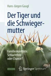 Der Tiger und die Schwiegermutter: Familienkonflikte: Schlachtfeld oder Chance?