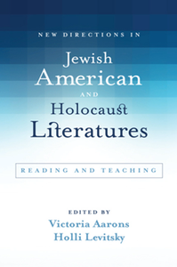 New Directions in Jewish American and Holocaust Literatures : Reading and Teaching