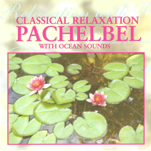 The Northstar Orchestra - Classical Relaxation: Pachelbel With Ocean Sounds (1998) {Direct Source Special Products}