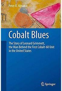 Cobalt Blues: The Story of Leonard Grimmett, the Man Behind the First Cobalt-60 Unit in the United States [Repost]