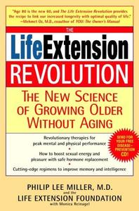 The Life Extension Revolution: The New Science of Growing Older Without Aging (repost)