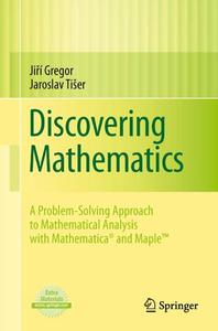 Discovering Mathematics: A Problem-Solving Approach to Mathematical Analysis with MATHEMATICA® and Maple™ (Repost)
