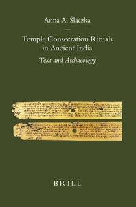 Temple Consecration Rituals in Ancient India Text and Archaeology (Brill's Indological Library)