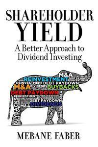 Shareholder Yield: A Better Approach to Dividend Investing (repost)