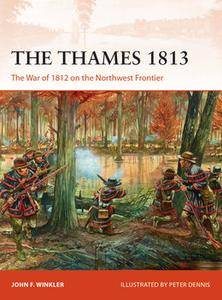 The Thames 1813: The War of 1812 on the Northwest Frontier (Osprey Campaign 302)