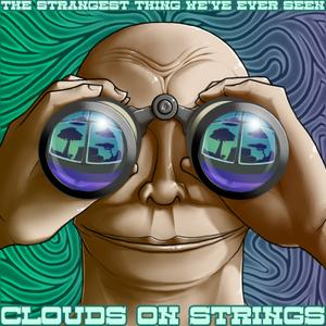 Clouds On Strings - The Strangest Thing We've Ever Seen (2010)