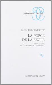 """Jacques Bouveresse, """"La Force de la règle : Wittgenstein et l'invention de la nécessité"""""""
