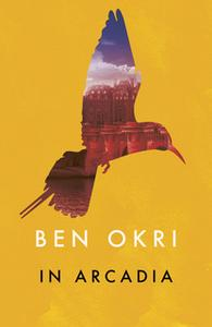 «In Arcadia» by Ben Okri