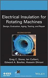 Electrical Insulation for Rotating Machines: Design, Evaluation, Aging, Testing, and Repair (2nd Edition)