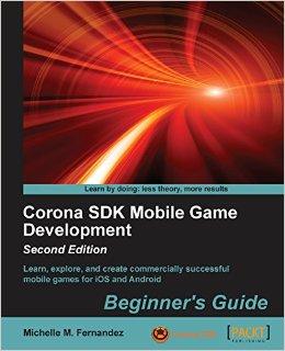 Corona SDK Mobile Game Development: Beginner's Guide, Second Edition (Repost)