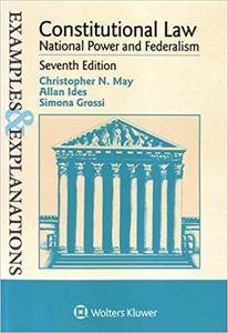 Examples & Explanations: Constitutional Law: National Power and Federalism (7th Edition)