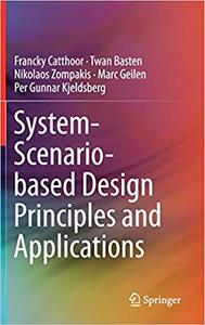 System-Scenario-based Design Principles and Applications