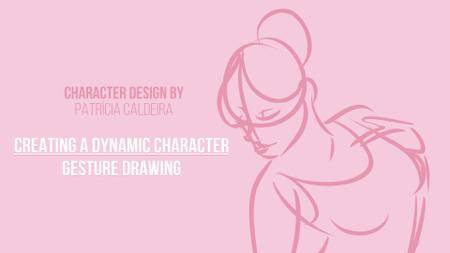 Creating a Dynamic Character: Gesture Drawing
